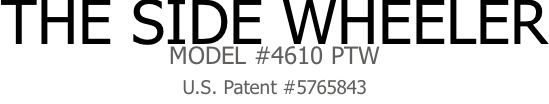 The Side Wheeler Model #4610 PTW U.S. Patent #5765843
